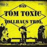 Das Tom Toxic Tollhaus Trio Debut