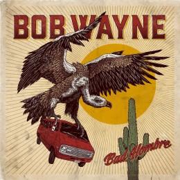 Bob Wayne - Bad Hombre